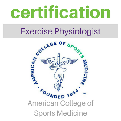 Certification Medical Exercise Physiologist from the American College of Sports Medicine