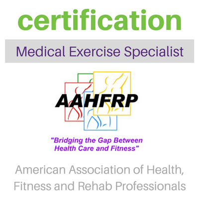 Certification Medical Exercise Specialist from the American Association of Health, Fitness and Rehab Professionals